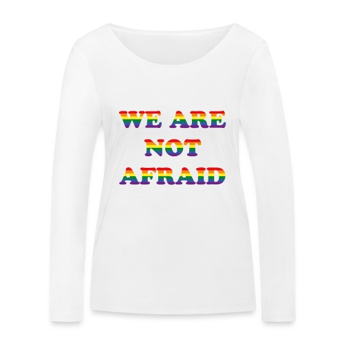 We are not afraid - Women's Organic Longsleeve Shirt by Stanley & Stella