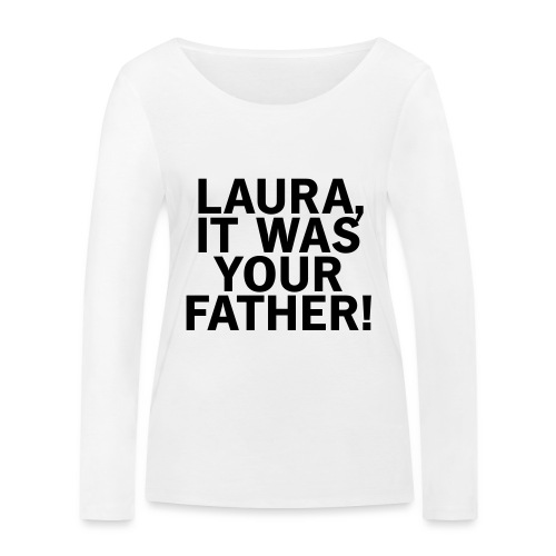 Laura it was your father - Frauen Bio-Langarmshirt von Stanley & Stella