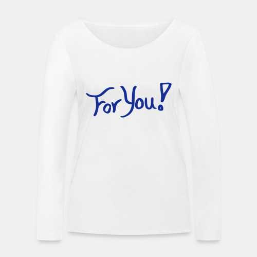 for you! - Women's Organic Longsleeve Shirt by Stanley & Stella