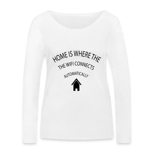 Home is where the Wifi connects automatically - Women's Organic Longsleeve Shirt by Stanley & Stella