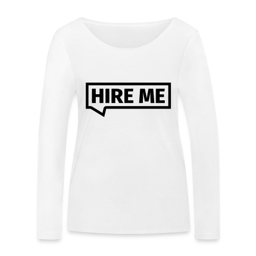HIRE ME! (callout) - Women's Organic Longsleeve Shirt by Stanley & Stella