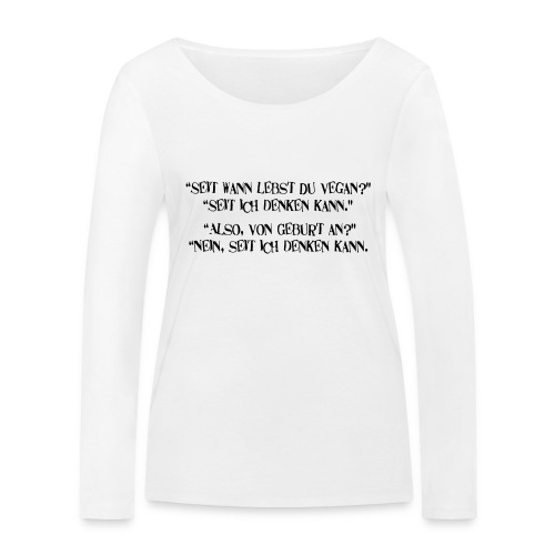 seit wann lebst du vegan - Frauen Bio-Langarmshirt von Stanley & Stella
