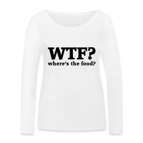 WTF - Where's the food? - Vrouwen bio shirt met lange mouwen van Stanley & Stella