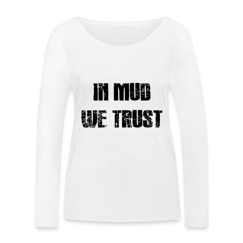 In Mud we Trust - Frauen Bio-Langarmshirt von Stanley & Stella