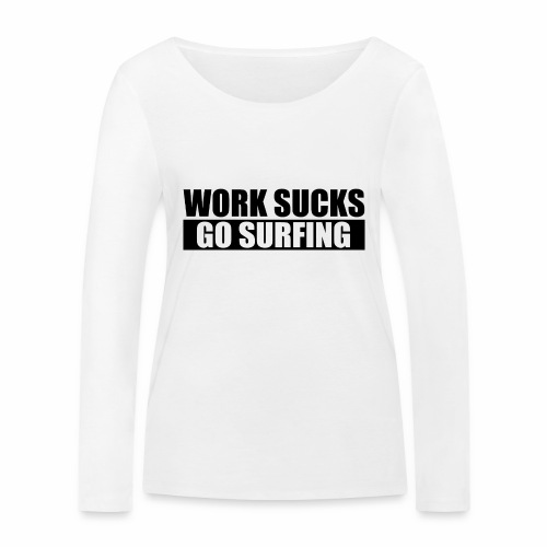 work_sucks_go_surf - Women's Organic Longsleeve Shirt by Stanley & Stella