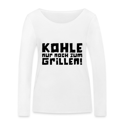 Kohle nur noch zum Grillen - Logo - Frauen Bio-Langarmshirt von Stanley & Stella