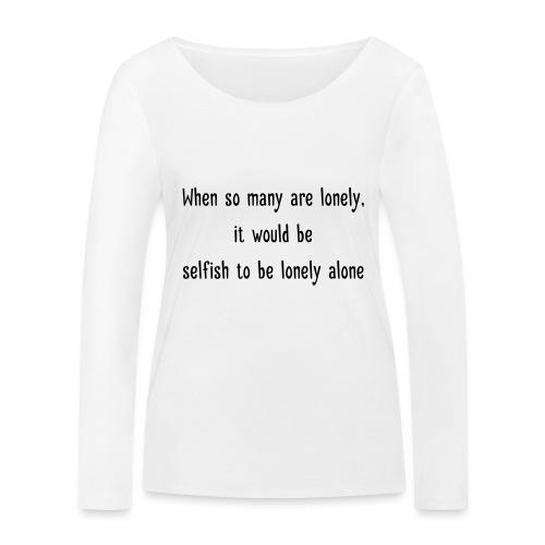 Selfish to be lonely alone - Stanley & Stellan naisten pitkähihainen luomupaita