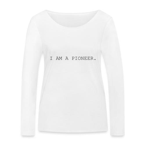 You're a pioneer - Black Text - Women's Organic Longsleeve Shirt by Stanley & Stella