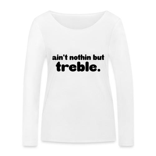 ain't notin but treble - Økologisk langermet T-skjorte for kvinner fra Stanley & Stella
