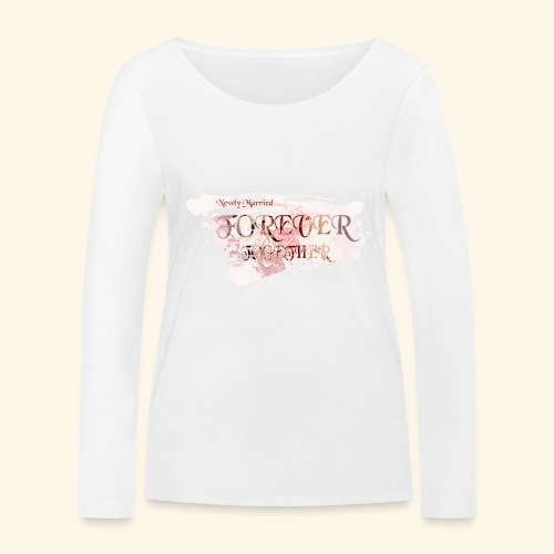 "Newly married together forever ""weddingcontest"" - Women's Organic Longsleeve Shirt by Stanley & Stella"