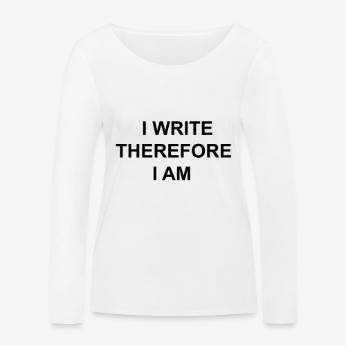 I Write Therefore I Am - Writers Slogan! - Women's Organic Longsleeve Shirt by Stanley & Stella
