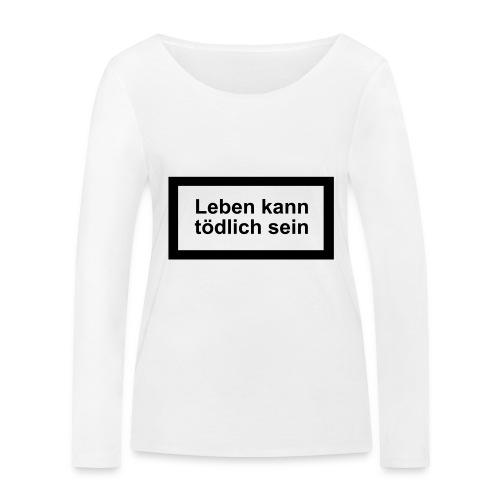 leben_kann_toedlich_sein - Frauen Bio-Langarmshirt von Stanley & Stella