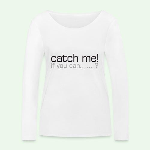 catch me - Frauen Bio-Langarmshirt von Stanley & Stella