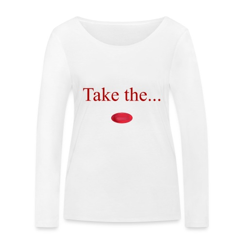 Take The Red Pill - Women's Organic Longsleeve Shirt by Stanley & Stella