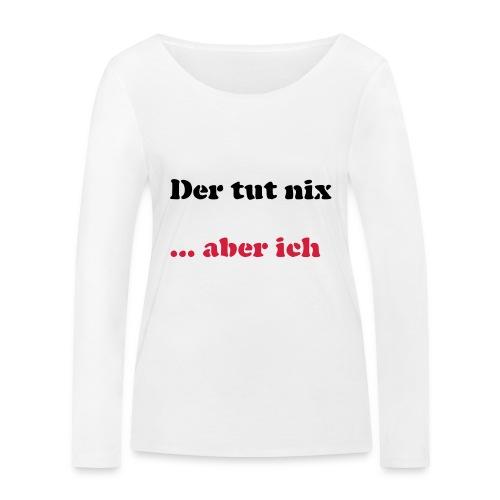 Der tut nix/was - Frauen Bio-Langarmshirt von Stanley & Stella