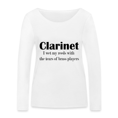 Clarinet, I wet my reeds with the tears - Women's Organic Longsleeve Shirt by Stanley & Stella