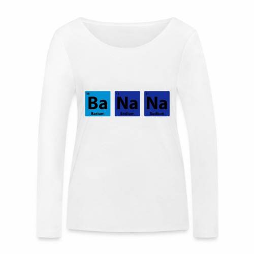 Periodic Table: BaNaNa - Women's Organic Longsleeve Shirt by Stanley & Stella
