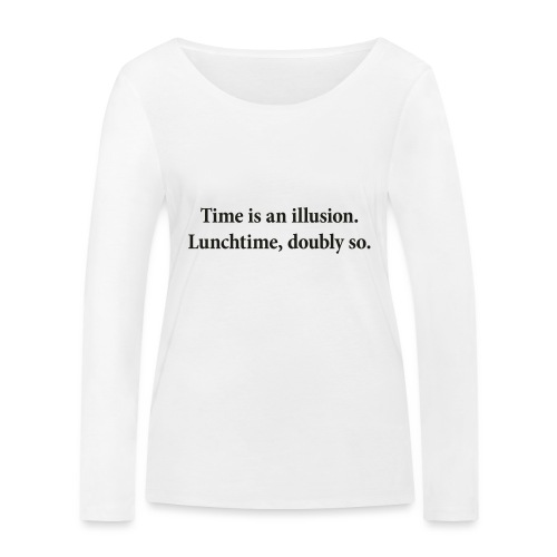 Time is an illusion. Lunchtime, doubly so. - Women's Organic Longsleeve Shirt by Stanley & Stella