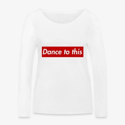 Dance to this - Frauen Bio-Langarmshirt von Stanley & Stella