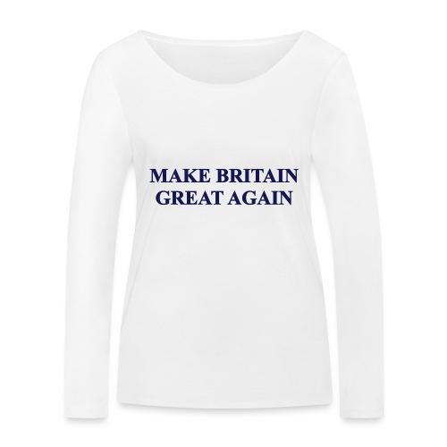 MAKE BRITAIN GREAT AGAIN - Women's Organic Longsleeve Shirt by Stanley & Stella