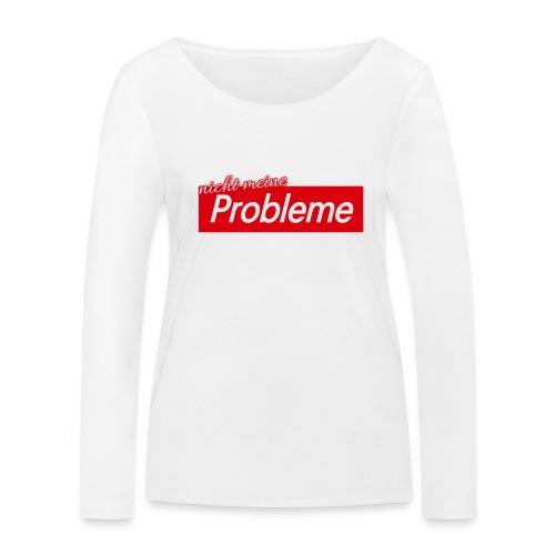 Nicht meine Probleme - Frauen Bio-Langarmshirt von Stanley & Stella
