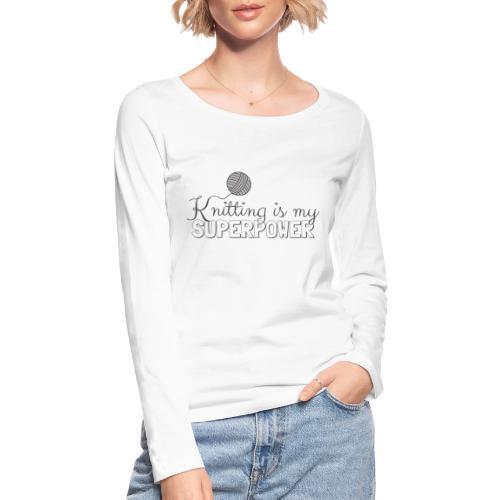 Knitting Is My Superpower - Women's Organic Longsleeve Shirt by Stanley & Stella