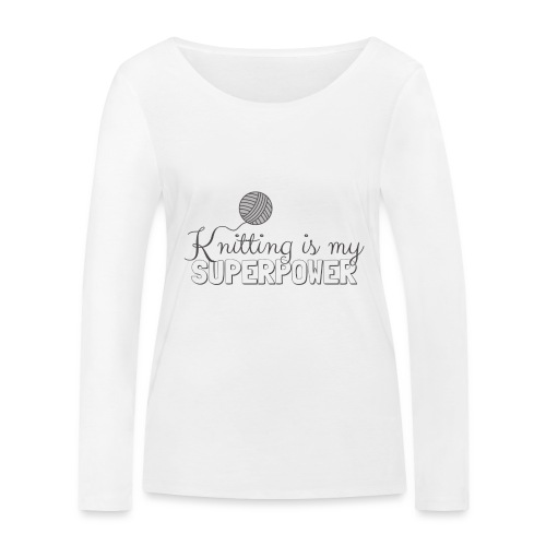 Knitting Is My Superpower - Women's Organic Longsleeve Shirt by Stanley & Stella