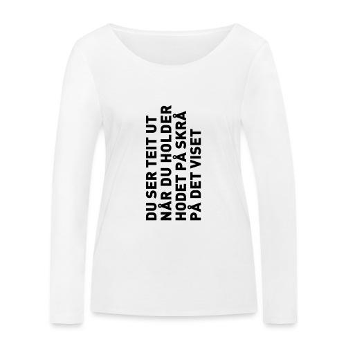 Du ser teit ut... - Økologisk langermet T-skjorte for kvinner fra Stanley & Stella