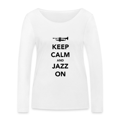 Keep Calm and Jazz On - Trumpet - Women's Organic Longsleeve Shirt by Stanley & Stella