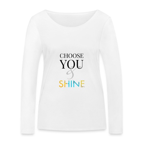 Choose you and shine - Økologisk langermet T-skjorte for kvinner fra Stanley & Stella