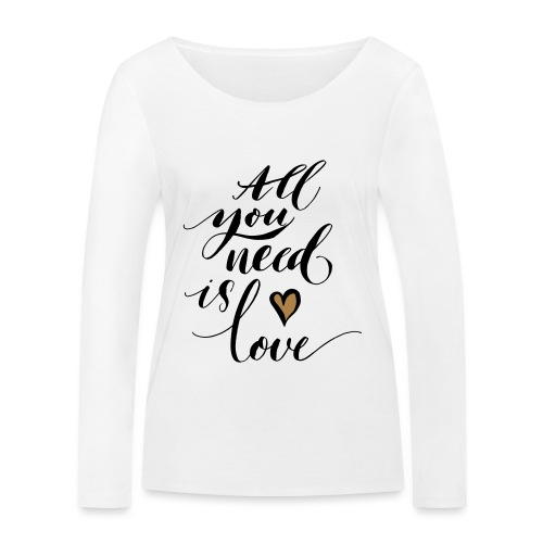 all you need is love - Valentine's Day - Women's Organic Longsleeve Shirt by Stanley & Stella