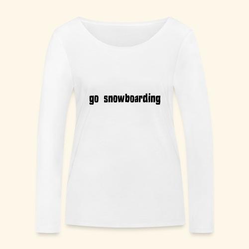 go snowboarding t-shirt geschenk idee - Frauen Bio-Langarmshirt von Stanley & Stella