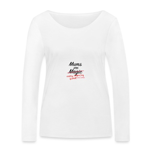 Mums are Magic ... really F * @%! Ng tired! - Women's Organic Longsleeve Shirt by Stanley & Stella