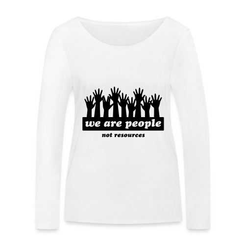 We are people, not resources - Women's Organic Longsleeve Shirt by Stanley & Stella
