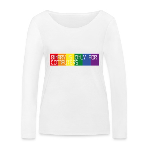 Binary is only for Computers - Women's Organic Longsleeve Shirt by Stanley & Stella