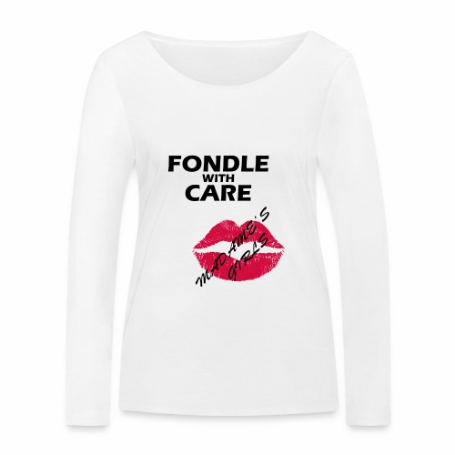 Fondle with Care - Women's Organic Longsleeve Shirt by Stanley & Stella