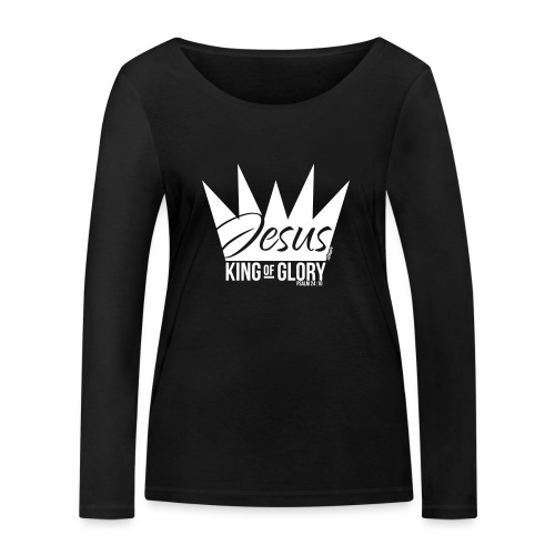 JESUS KING OF GLORY // Psalm 24:10 (WHITE) - Women's Organic Longsleeve Shirt by Stanley & Stella