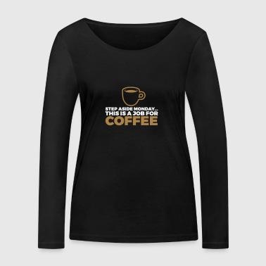 Detta är ett jobb för en kaffe! - Ekologisk långärmad T-shirt dam från Stanley & Stella