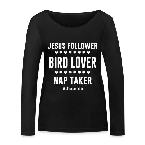 Jesus follower Bird lover nap taker - Women's Organic Longsleeve Shirt by Stanley & Stella