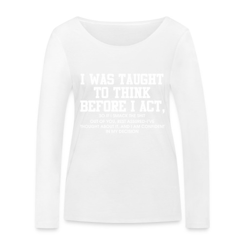 I was taught to think before I act - Women's Organic Longsleeve Shirt by Stanley & Stella