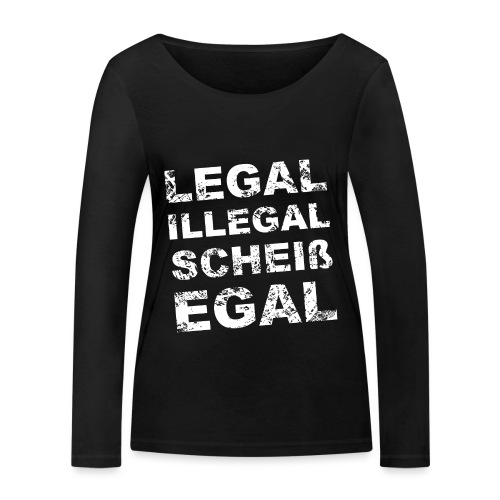 Legal Illegal Scheißegal - Frauen Bio-Langarmshirt von Stanley & Stella