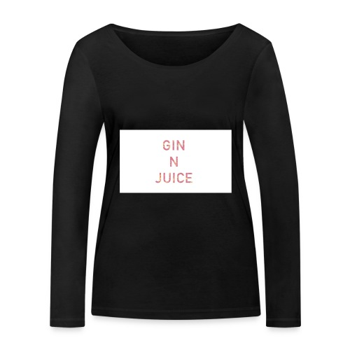 Gin n juice geschenk geschenkidee - Frauen Bio-Langarmshirt von Stanley & Stella