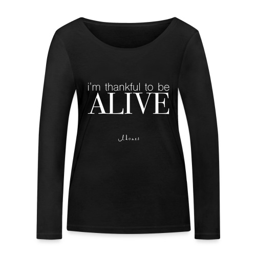 I'm thankful to be alive - Women's Organic Longsleeve Shirt by Stanley & Stella
