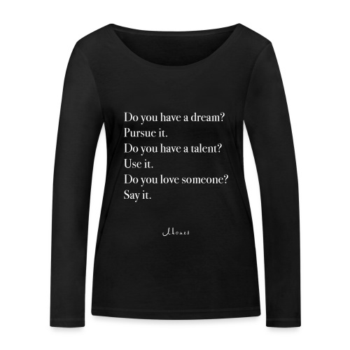 Do you have a dream? Pursue it. Do it. - Women's Organic Longsleeve Shirt by Stanley & Stella