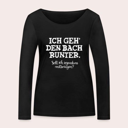 Ich geh' den Bach runter... - Frauen Bio-Langarmshirt von Stanley & Stella