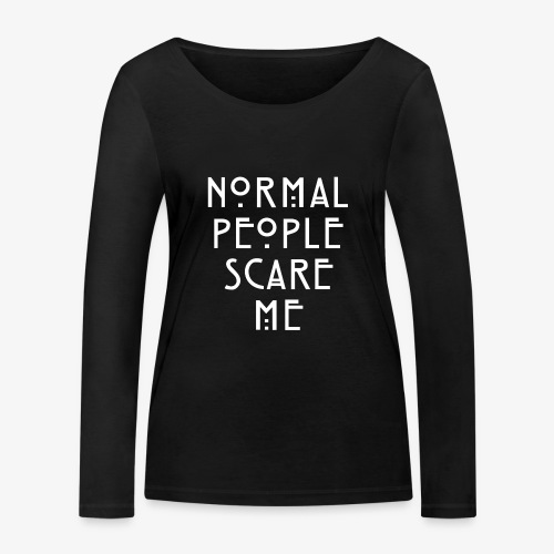 NORMAL PEOPLE SCARE ME - T-shirt manches longues bio Stanley & Stella Femme