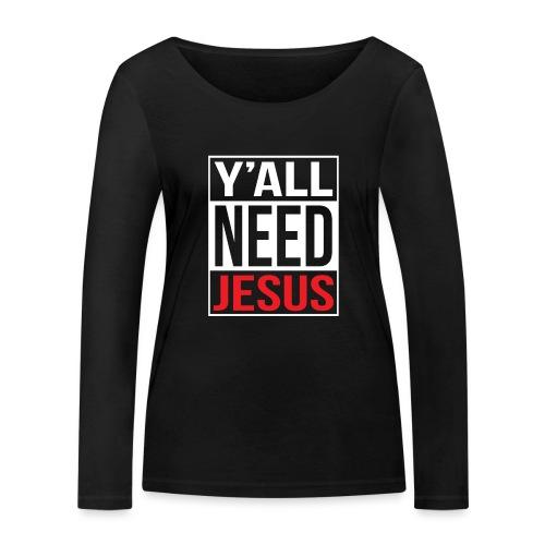 Y'all need Jesus - christian faith - Frauen Bio-Langarmshirt von Stanley & Stella