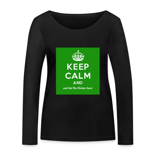 Keep Calm and Get The Chicken Sarni - Green - Women's Organic Longsleeve Shirt by Stanley & Stella