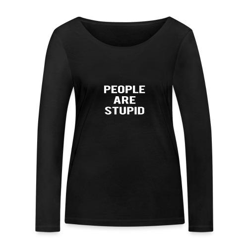 People Are Stupid - Women's Organic Longsleeve Shirt by Stanley & Stella