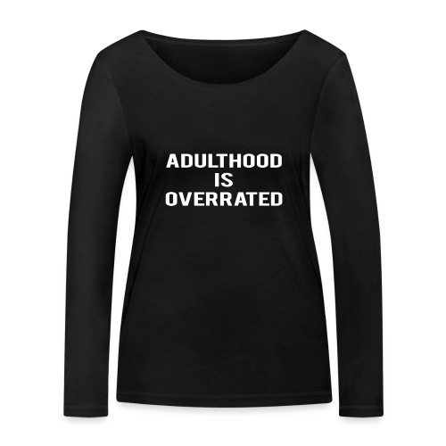 Adulthood Is Overrated - Women's Organic Longsleeve Shirt by Stanley & Stella